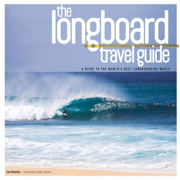 The Longboard Travel Guide - A guide to the world's 100 best longboarding waves